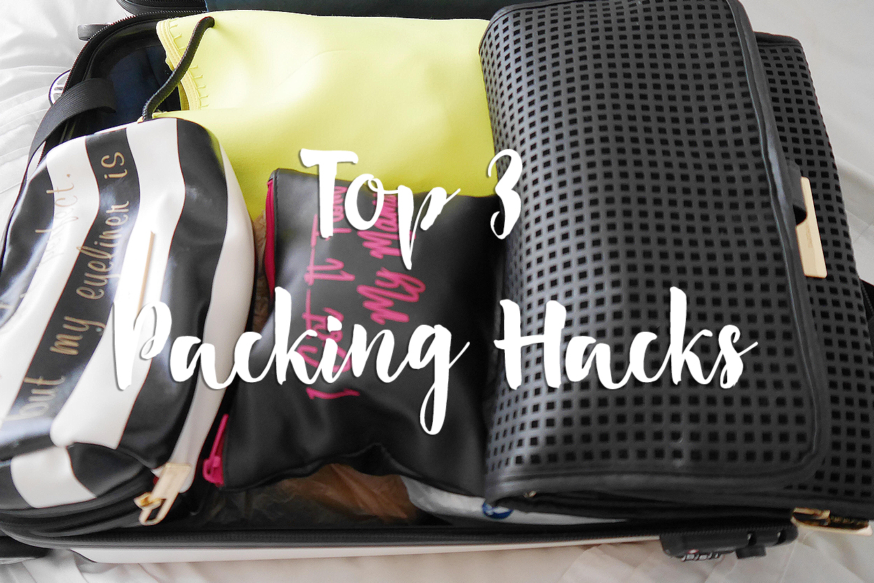 TRAVEL GUIDE: TOP 3 PACKING HACKS!